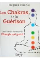 LES CHAKRAS DE LA GUERISON - Les grands secrets de l'énergie qui guérit par Jacques Staehle